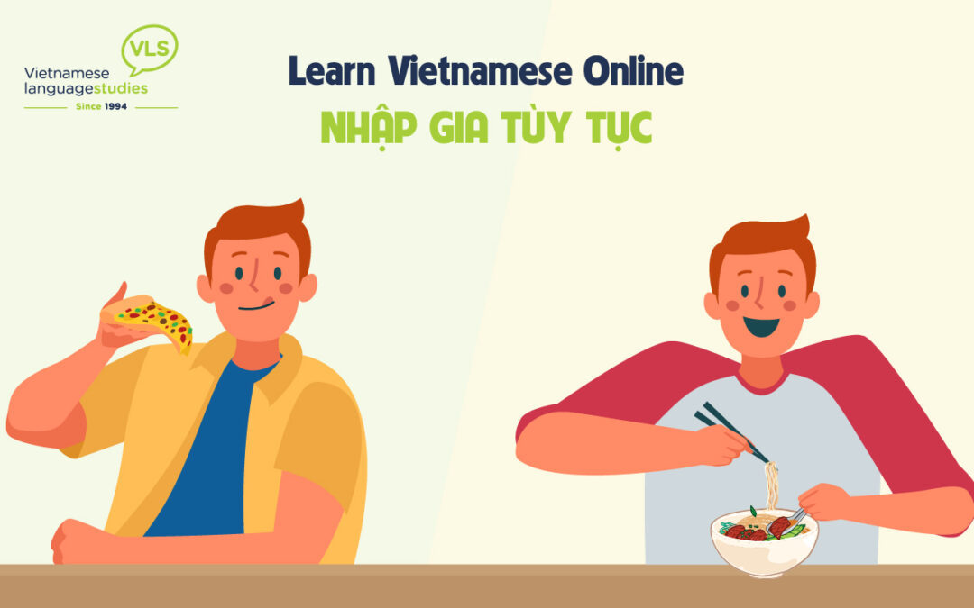 Learn Vietnamese Online: Nhập gia tùy tục   When in Rome, do as the Romans do